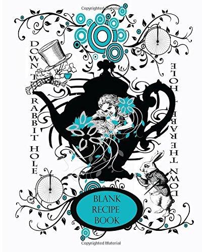 Alice's Adventure's in Wonderland: Blank Recipe Book & Journal 8 x 10: Keepsake Book for Book Clubs, Recipe Collectors, and Foodies (150th Anniversary ... 2015 Keepsake Books Lewis Carroll) (Volume 3)
