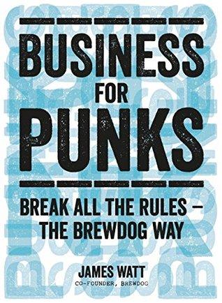 Книга Бизнес для панков: Наплюйте на все правила по примеру BrewDog