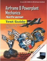 Airframe and Powerplant Mechanics - Airframe Test Guide (FAA-H-8083-Testguides)