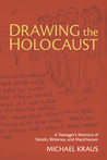 Drawing the Holocaust: A Teenager's Memory of Terezin, Birkenau, and Mauthausen