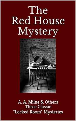 """Three """"Locked Room"""" Mysteries: The Red House Mystery & Big Bow Mystery & Mystery of the Yellow Room"""