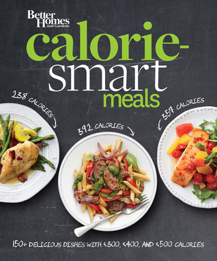 Better Homes and Gardens Calorie-Smart Meals: 150 Recipes for Delicious 300-, 400-, and 500-Calorie Dishes