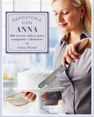 Repostería con Anna: 200 recetas dulces para compartir y disfrutar