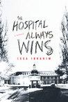 The Hospital Always Wins: A Memoir
