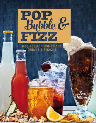 Pop, Bubble Fizz: Recipes for Homemade Drinks Snacks
