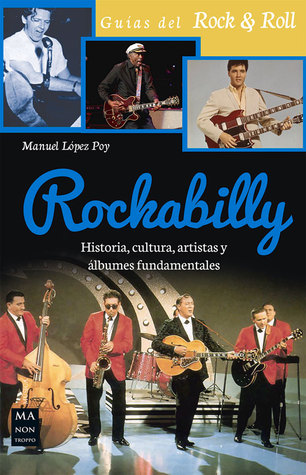 Rockabilly: Historia, cultura, artistas y álbumes fundamentales por Manuel López Poy