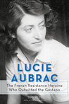 Lucie Aubrac: The French Resistance Heroine Who Outwitted the Gestapo
