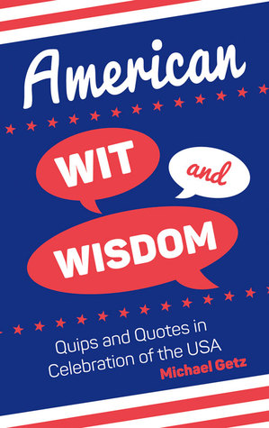 American Wit and Wisdom: Quips and Quotes in Celebration of the USA