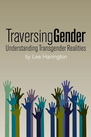 Traversing Gender: Understanding Transgender Realities
