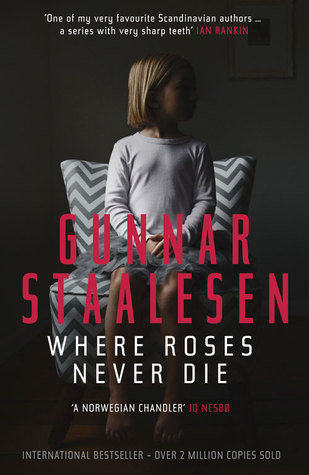 Where Roses Never Die by Gunnar Staalesen