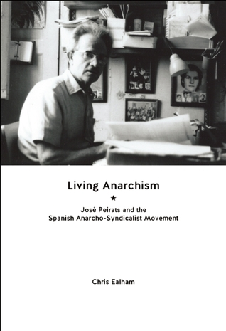 Living Anarchism: José Peirats and the Spanish Anarcho-syndicalist Movement