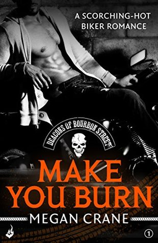 Ebook Make You Burn: Deacons of Bourbon Street 1 by Megan Crane TXT!