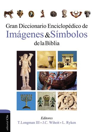 Gran diccionario enciclopédico de imágenes y símbolos de la Biblia por Leland Ryken, James C. Wilhoit, Tremper Longman III