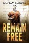 Remain Free by Gautam Narula