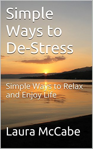 Simple Ways to De-Stress: Simple Ways to Relax and Enjoy Life