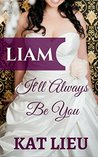 LIAM: It'll Always Be You: Book One