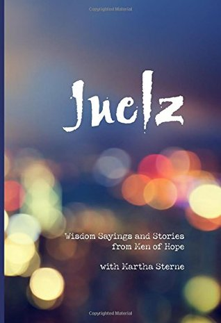 Juelz: Wisdom Sayings and Stories from Men of Hope with Martha Sterne