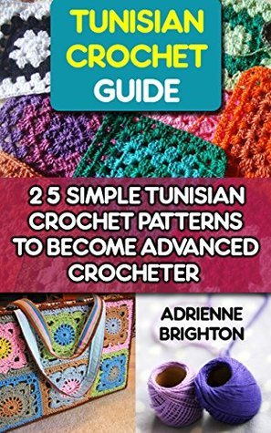 Tunisian Crochet Guide 25 Simple Tunisian Crochet Patterns To