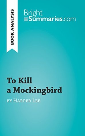 To Kill a Mockingbird by Nell Harper Lee (Book Analysis): Detailed Summary, Analysis and Reading Guide (BrightSummaries.com)