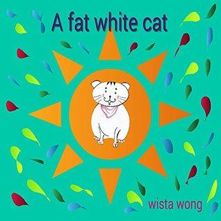 Books For Kids: A Fat White Cat (Kids Books, Children's Books, Cats Books,Bedtime Stories For Kids Ages 1-6)