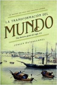 La transformación del mundo: Una historia global del siglo XIX por Jürgen Osterhammel, Gonzalo García