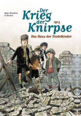 Der Krieg der Knirpse, Band 1: 1914 - Das Haus der Findelkinder