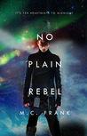 No Plain Rebel by M.C. Frank