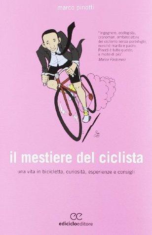 Il mestiere del ciclista. Una vita in bicicletta, curiosità, esperienze e consigli