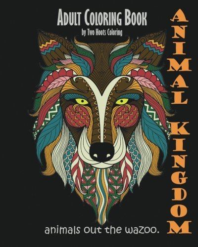 Adult Coloring Book: Animal Kingdom: Animals Out The Wazoo