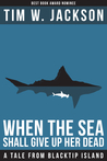 When The Sea Shall Give Up Her Dead by Tim W. Jackson