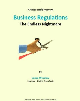 Business Regulations - The Endless Nightmare - Articles and Essays (Lance Winslow Business Series - Regulations)