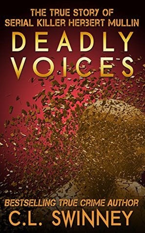 Deadly Voices: The True Story of Serial Killer Herbert Mullin (Homicide True Crime Cases #2)