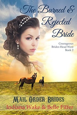 The Burned and Rejected Bride (Courageous Brides Head West Historical Romance #2)