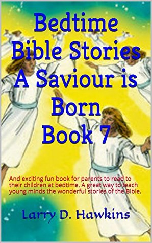 Bedtime Bible Stories A Saviour is Born Book 7: And exciting fun book for parents to read to their children at bedtime. A great way to teach young minds the wonderful stories of the Bible.