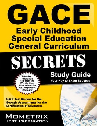 GACE Early Childhood Special Education General Curriculum Secrets Study Guide: GACE Test Review for the Georgia Assessments for the Certification of Educators