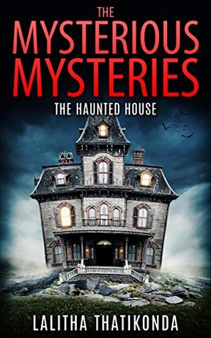 Kids Books : The Mysterious Mysteries - The Haunted House (Book 1 of 3 : Short Stories for Ages 7-10)