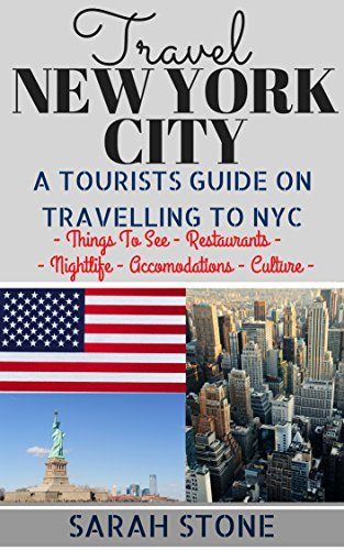 Travel: New York City: A Tourist's Guide on Travelling to New York City; Find the Best Places to See, Things to Do, Nightlife, Restaurants and Accomodations!