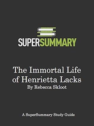 SuperSummary - The Immortal Life of Henrietta Lacks by Rebecca Skloot - Study Guide & Summary