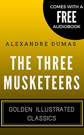 The Three Musketeers: Golden Illustrated Classics (Comes with a Free Audiobook)