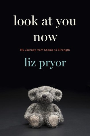 Look at You Now: My Journey from Shame to Strength
