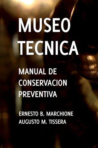 Manual de Conservacion Preventiva: Museotecnica: Museotecnica por Ernesto B. Marchione, Augusto M. Tissera, Roxana Costa Mastrandrea, Gabriela Tradotti