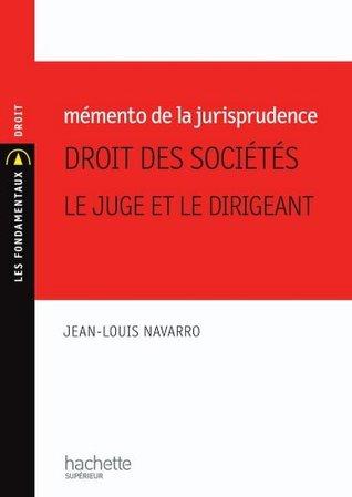 Mémento de la jurisprudence Droit des sociétés, le juge et le dirigeant (Les Fondamentaux Droit-Sciences Politiques t. 174)