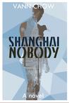 Shanghai Nobody by Vann Chow
