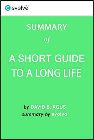 A Short Guide to a Long Life: Summary of the Key Ideas - Original Book by David B. Agus