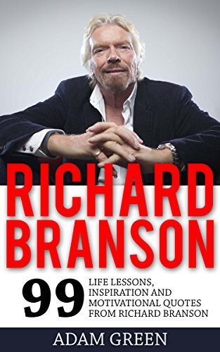 Richard Branson: 99 Life Lessons, Inspiration and Motivational Quotes from Richard Branson (Entrepreneur, Success Principles, Business Books)