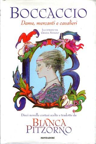 Dame, mercanti e cavalieri: Dieci novelle cortesi scelte e tradotte da Bianca Pitzorno