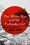 The White Man and the Pachinko Girl by Vann Chow