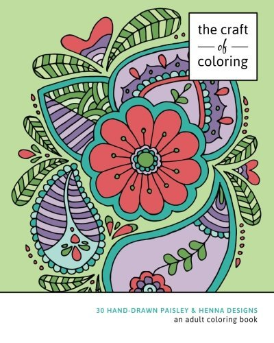 The Craft of Coloring: 30 Paisley and Henna Designs: An Adult Coloring Book
