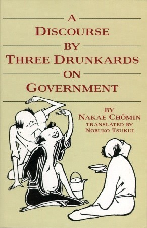A Discourse by Three Drunkards on Government by Nakae Chōmin