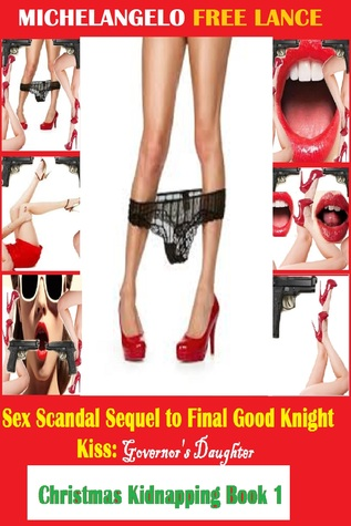 Sex Scandal Sequel to Final Good Knight Kiss: Governor's Daughter Christmas Kidnapping Book 1